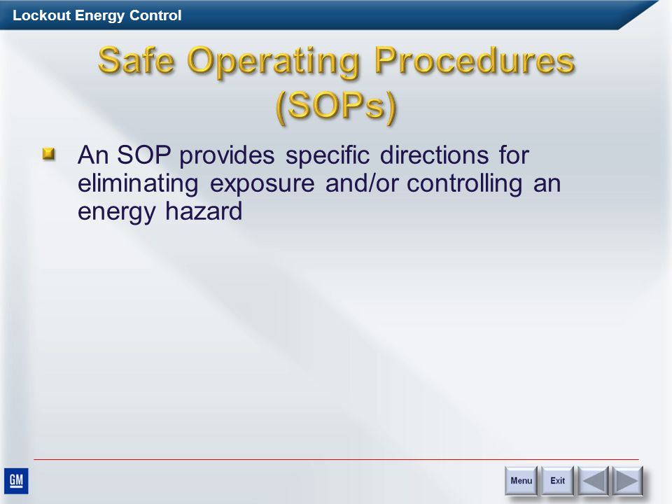 Lockout Energy Control An SOP must be created if: –Engineering and Maintenance determine that a hazardous condition identified in an Inadequate Lockou