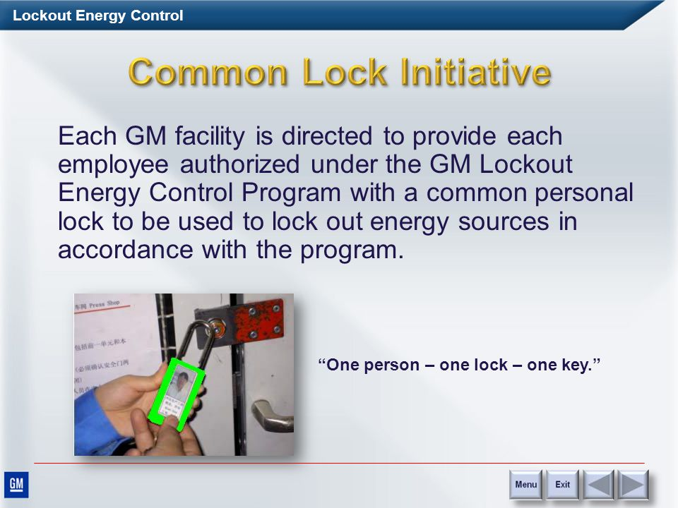 Lockout Energy Control A lockout device provides protection by preventing the equipment or machine from becoming energized Lockout devices and identification labels must be: –Durable –Standardized –Identifiable –Substantial