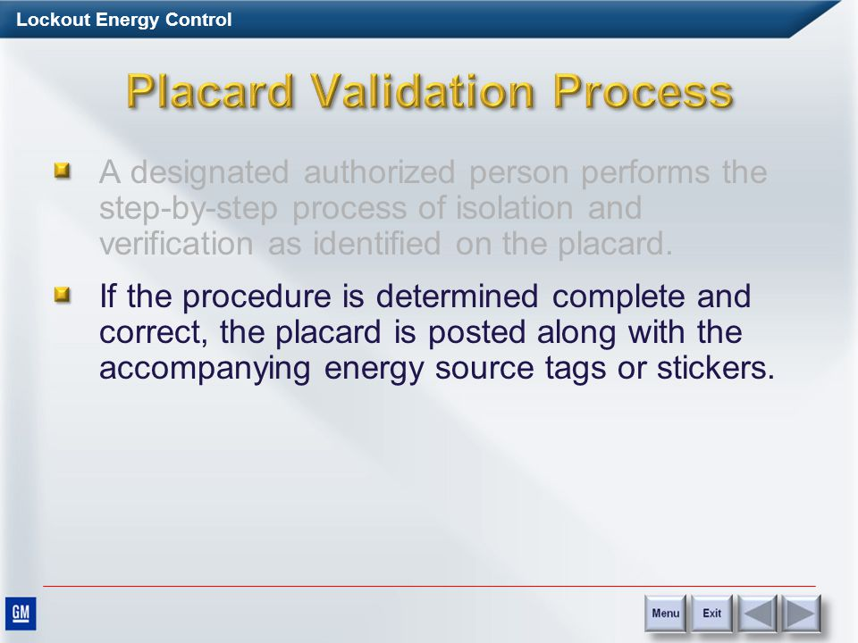 Lockout Energy Control A designated authorized person performs the step-by-step process of isolation and verification as identified on the placard.