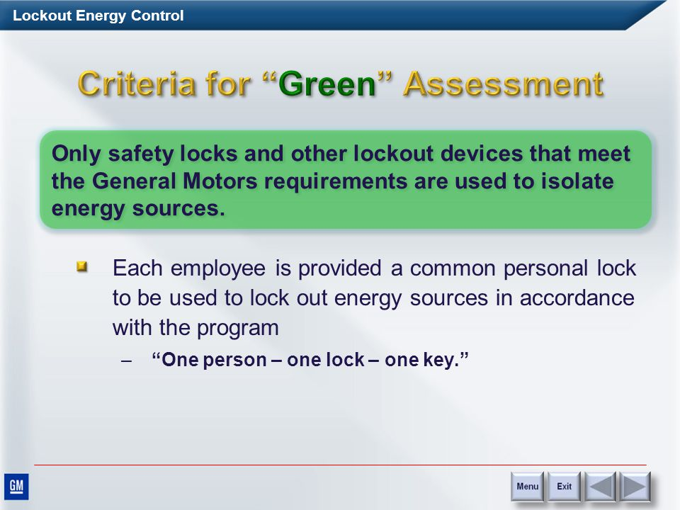 Lockout Energy Control All Authorized and Competent Persons must be trained to recognize hazardous energy and the understand methods required to isolate and control the energy All employees whose work involves Lockout/Energy Control and their direct supervisors are properly trained.
