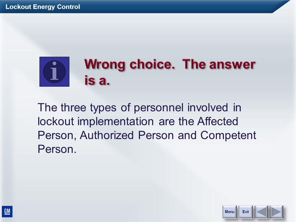 Lockout Energy Control The three types of personnel involved in lockout implementation are the Affected Person, Authorized Person and Competent Person