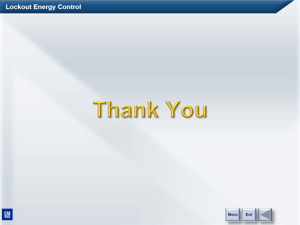 Lockout Energy Control This concludes the Lockout Energy Control Leadership Overview course. Thank you for your participation. To receive credit for t