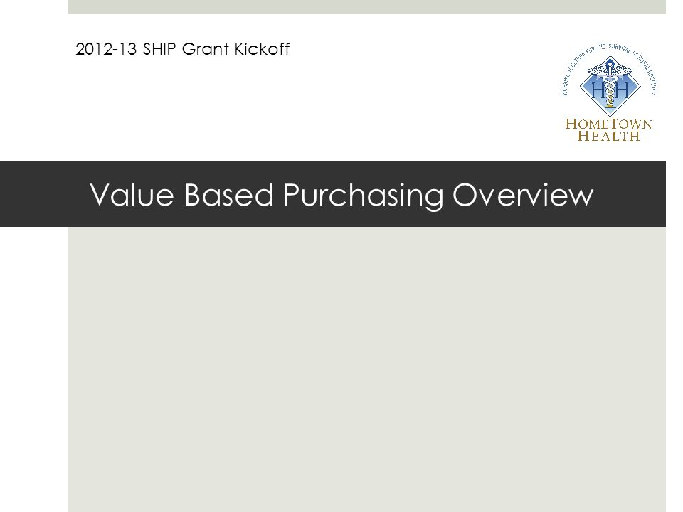 Value Based Purchasing Overview 2012-13 SHIP Grant Kickoff