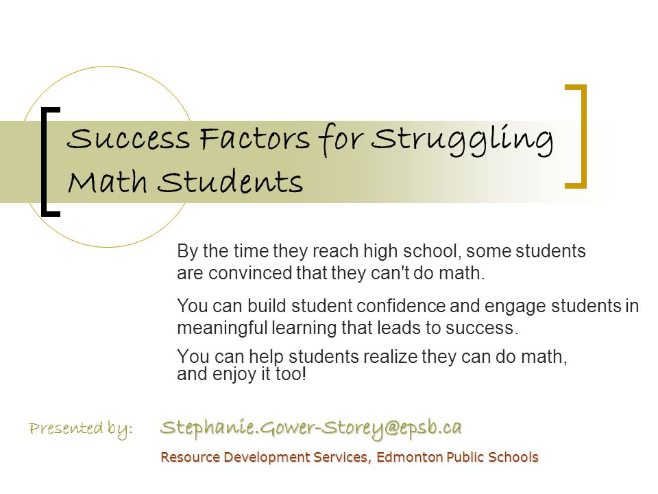 Success Factors for Struggling Math Students You can help students realize they can do math, and enjoy it too.
