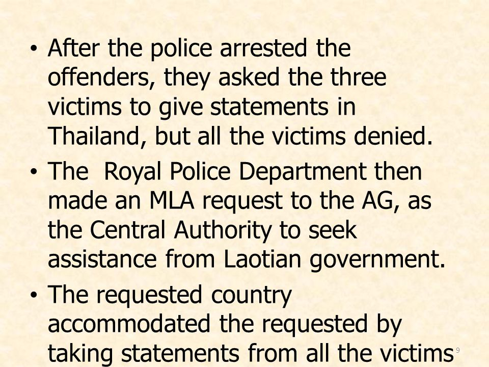 9 After the police arrested the offenders, they asked the three victims to give statements in Thailand, but all the victims denied. The Royal Police D