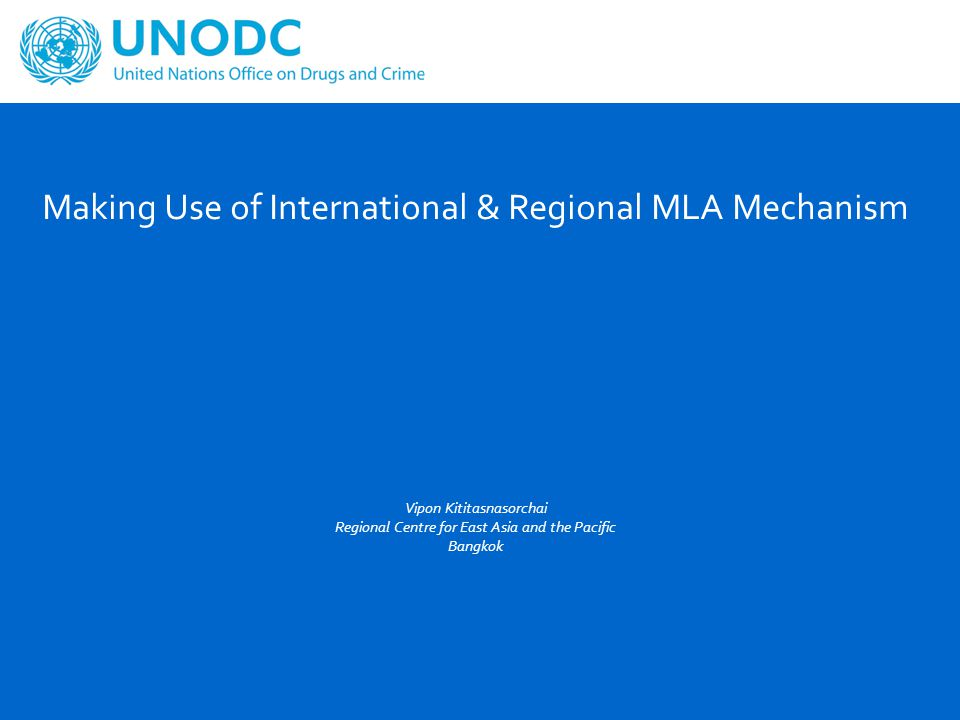 International & Regional Principles on MLA Challenges related to MLA, including MLA on HT Cases UNODC's Roles in Promoting Effective MLA 2 Outline