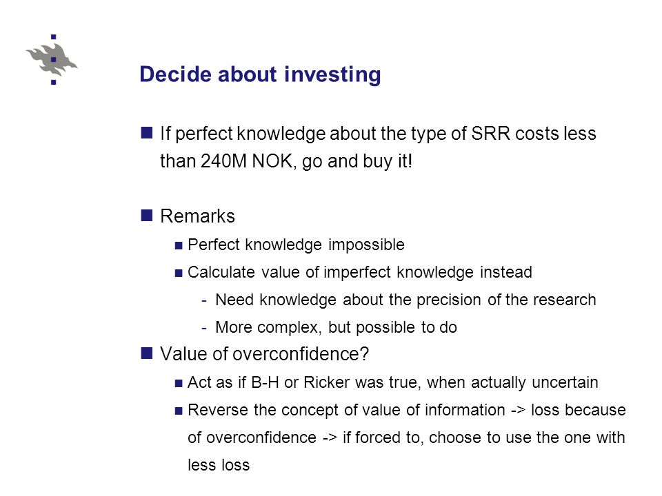 Decide about investing If perfect knowledge about the type of SRR costs less than 240M NOK, go and buy it.