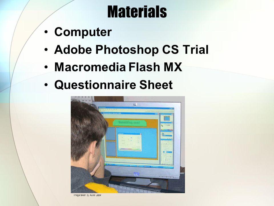 Materials Computer Adobe Photoshop CS Trial Macromedia Flash MX Questionnaire Sheet Image taken by Aurel Lazar