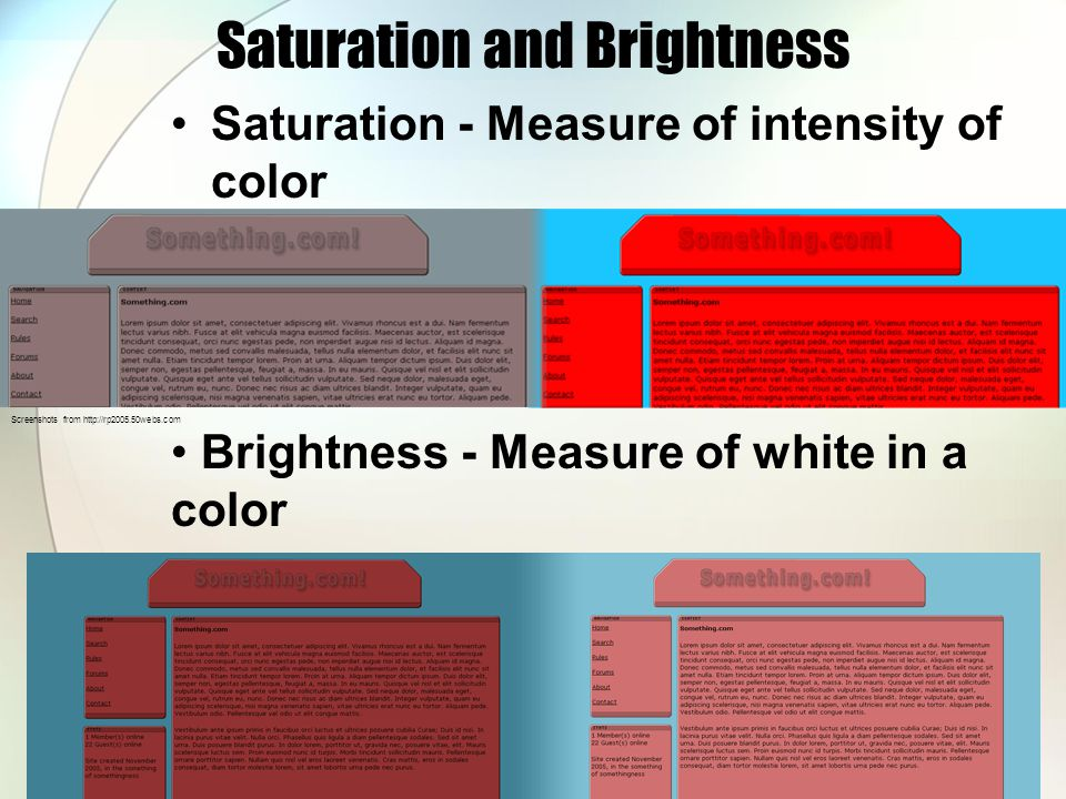 Saturation and Brightness Saturation - Measure of intensity of color Brightness - Measure of white in a color Screenshots from http://rp2005.50webs.com