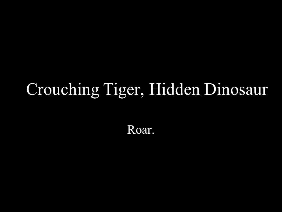 Crouching Tiger, Hidden Dinosaur Roar.