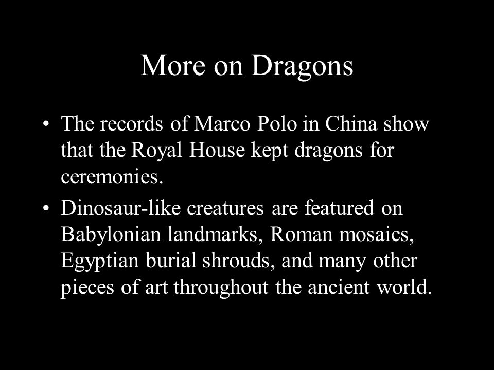 More on Dragons The records of Marco Polo in China show that the Royal House kept dragons for ceremonies.