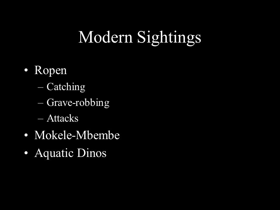 Modern Sightings Ropen –Catching –Grave-robbing –Attacks Mokele-Mbembe Aquatic Dinos