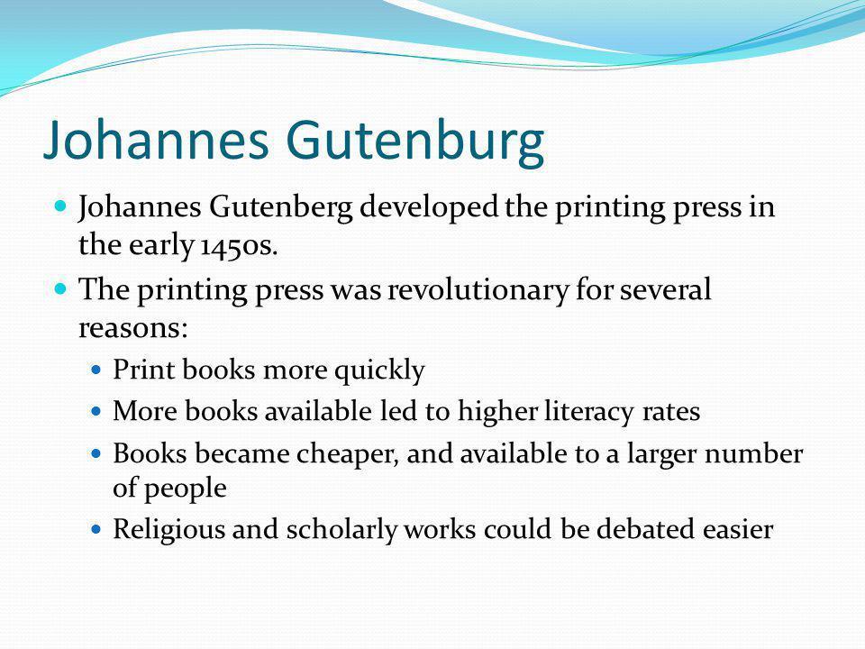 Johannes Gutenburg Johannes Gutenberg developed the printing press in the early 1450s.
