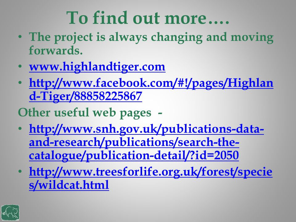 To find out more…. The project is always changing and moving forwards. www.highlandtiger.com http://www.facebook.com/#!/pages/Highlan d-Tiger/88858225