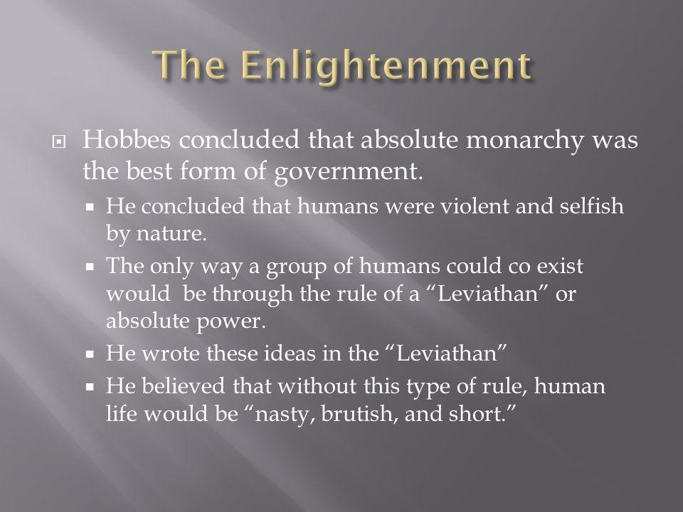  Hobbes concluded that absolute monarchy was the best form of government.