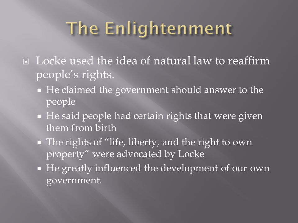  Locke used the idea of natural law to reaffirm people's rights.