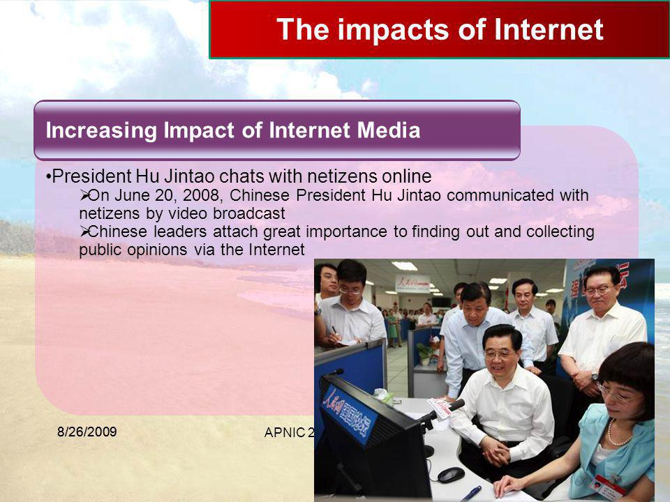 8/26/2009 APNIC 28 Beijing The impacts of Internet Increasing Impact of Internet Media President Hu Jintao chats with netizens online  On June 20, 20
