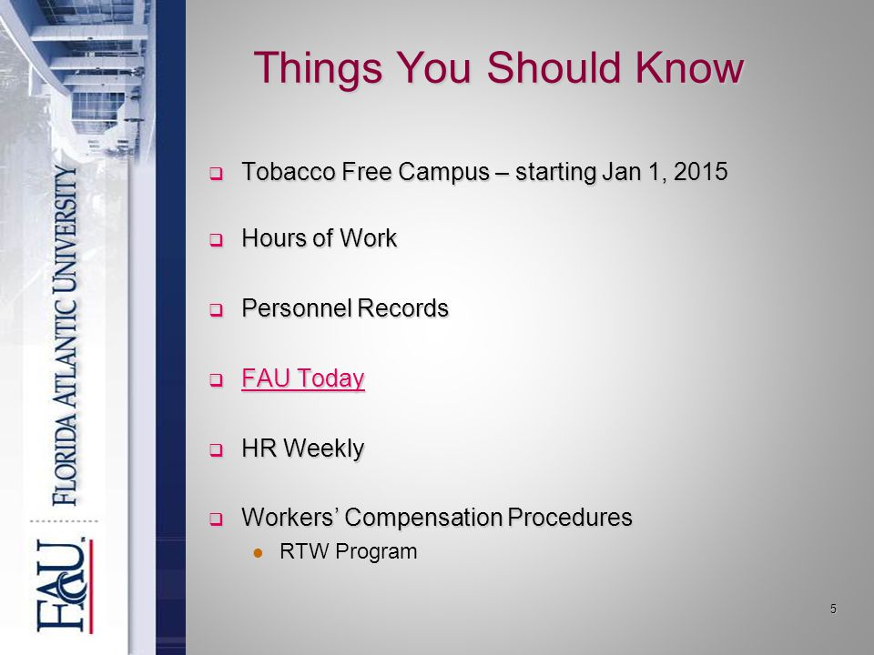 Things You Should Know  Tobacco Free Campus – starting Jan 1, 2015  Hours of Work  Personnel Records  FAU Today FAU Today FAU Today  HR Weekly  Workers' Compensation Procedures RTW Program 5