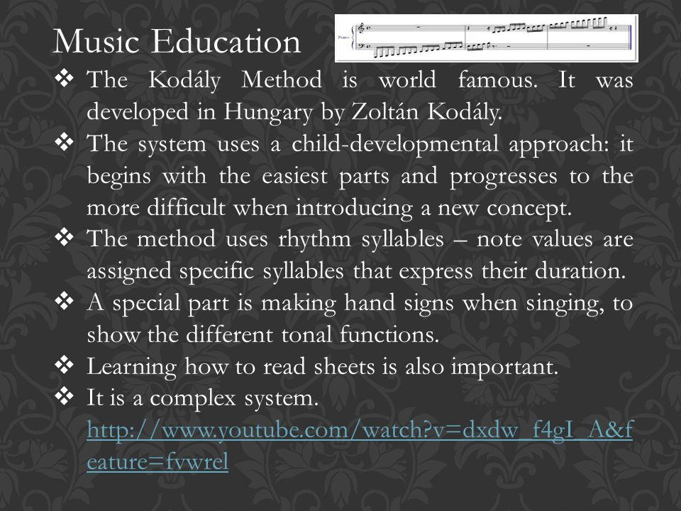 Music Education  The Kodály Method is world famous.