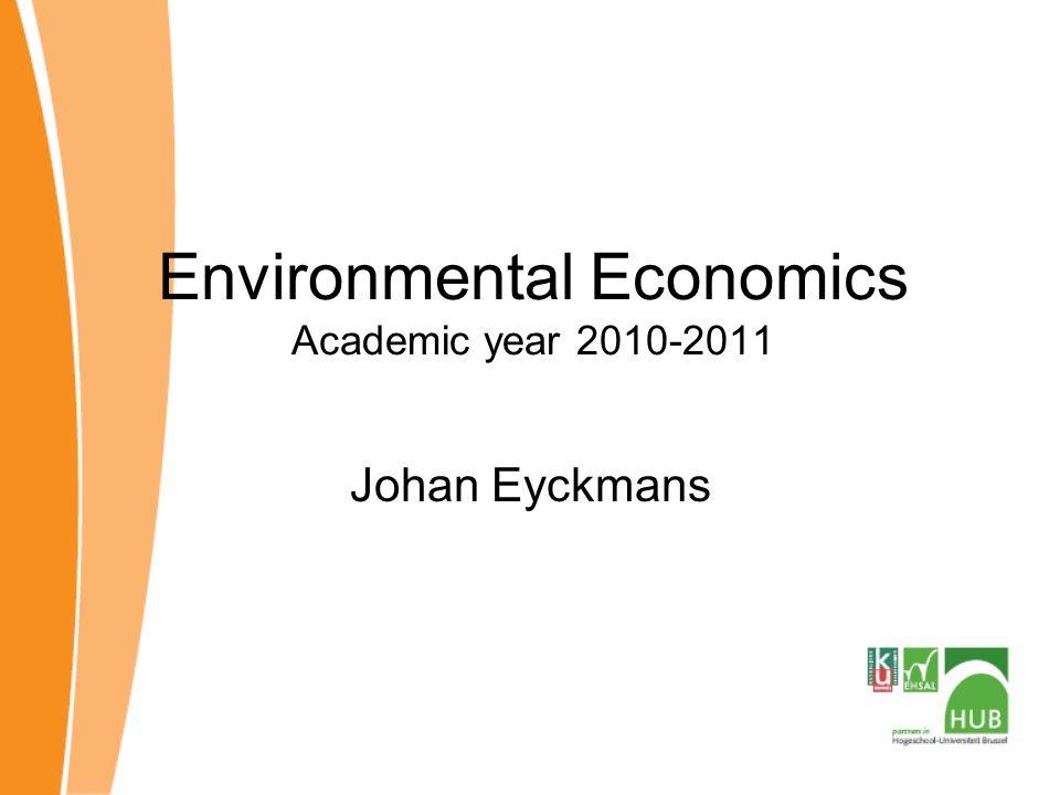 Environmental Economics Academic year 2010-2011 Johan Eyckmans
