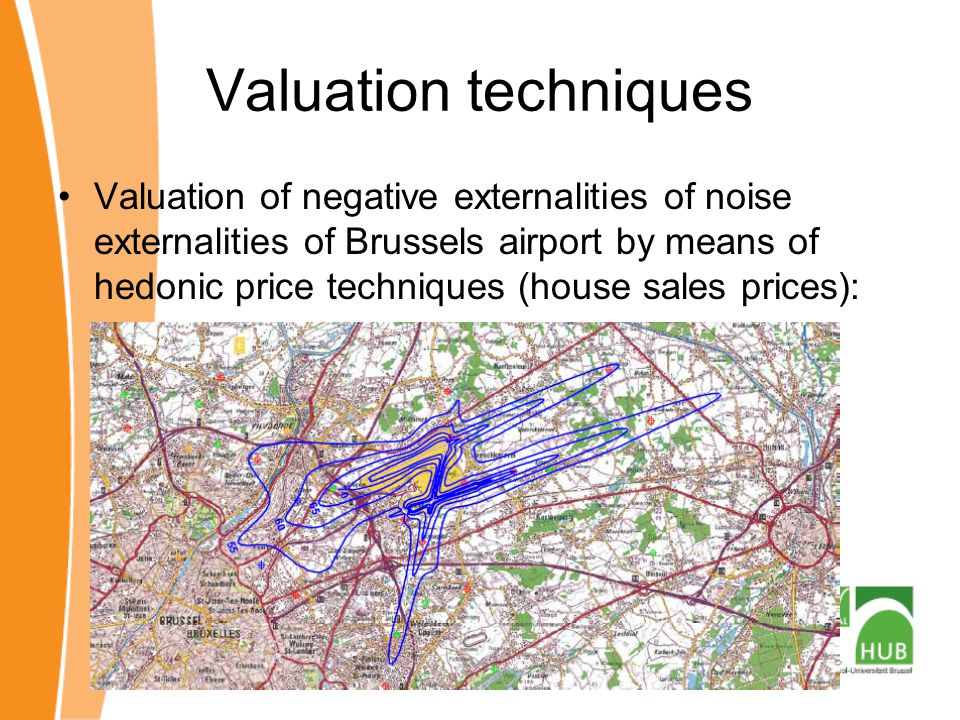 Valuation techniques Valuation of negative externalities of noise externalities of Brussels airport by means of hedonic price techniques (house sales prices):