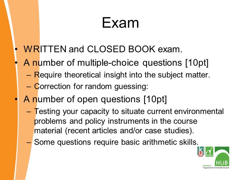 Exam WRITTEN and CLOSED BOOK exam.