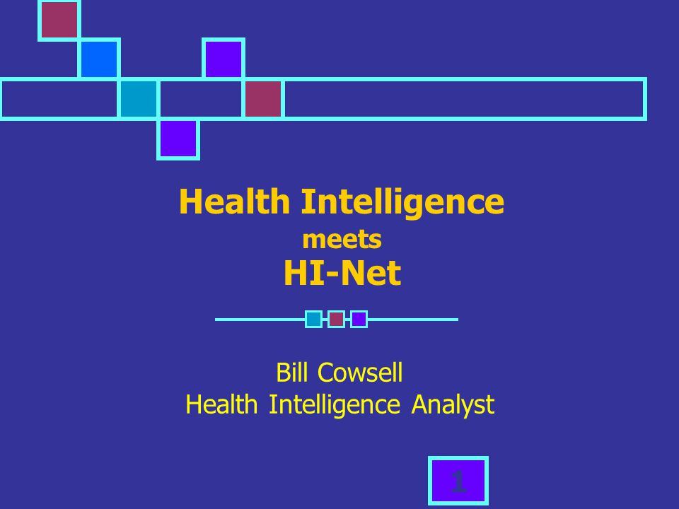 1 Health Intelligence meets HI-Net Bill Cowsell Health Intelligence Analyst