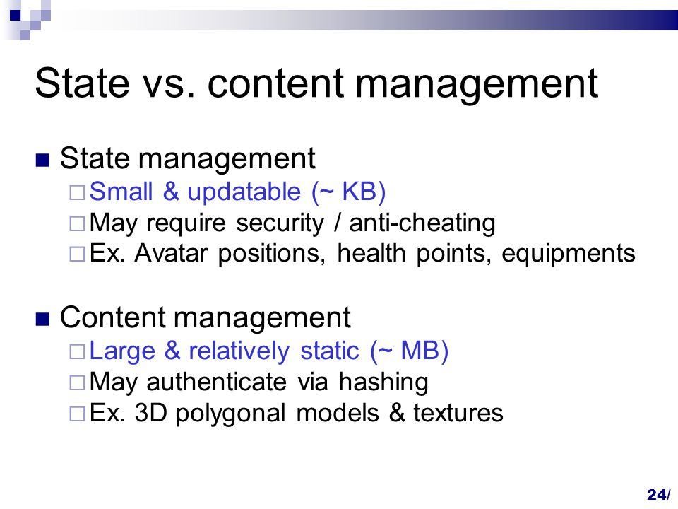 State management  Small & updatable (~ KB)  May require security / anti-cheating  Ex.