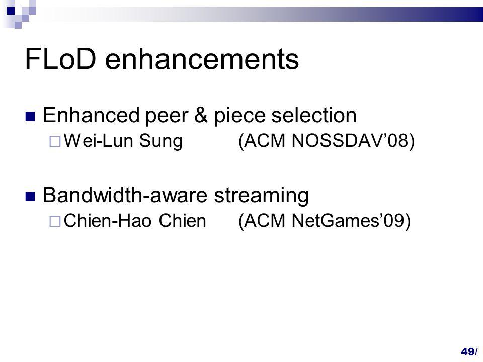 FLoD enhancements Enhanced peer & piece selection  Wei-Lun Sung(ACM NOSSDAV'08) Bandwidth-aware streaming  Chien-Hao Chien(ACM NetGames'09) 49/