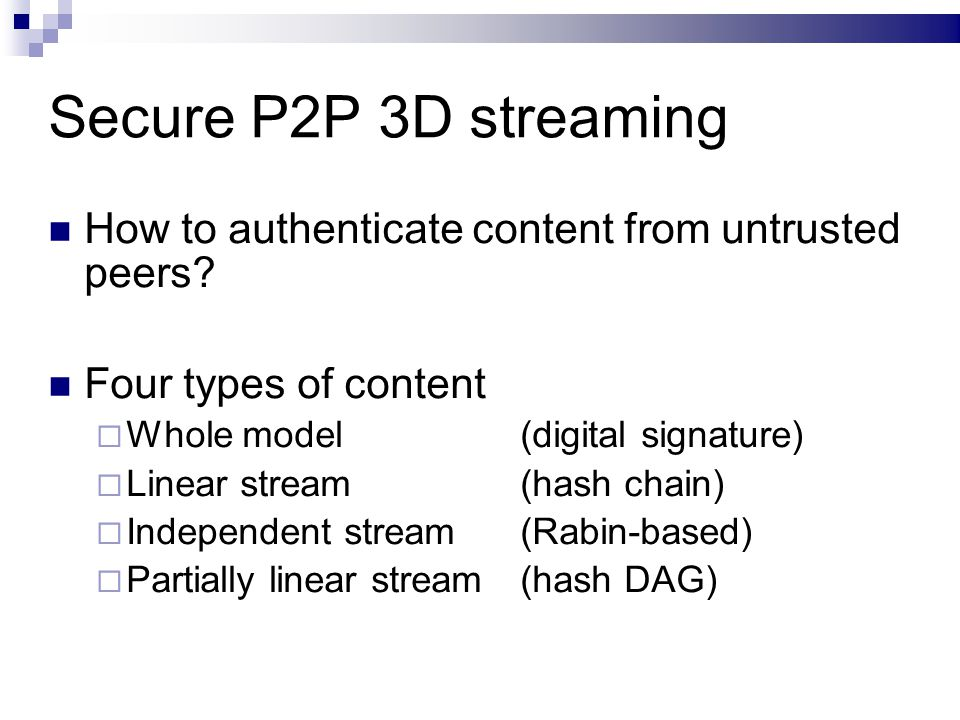 Secure P2P 3D streaming How to authenticate content from untrusted peers.