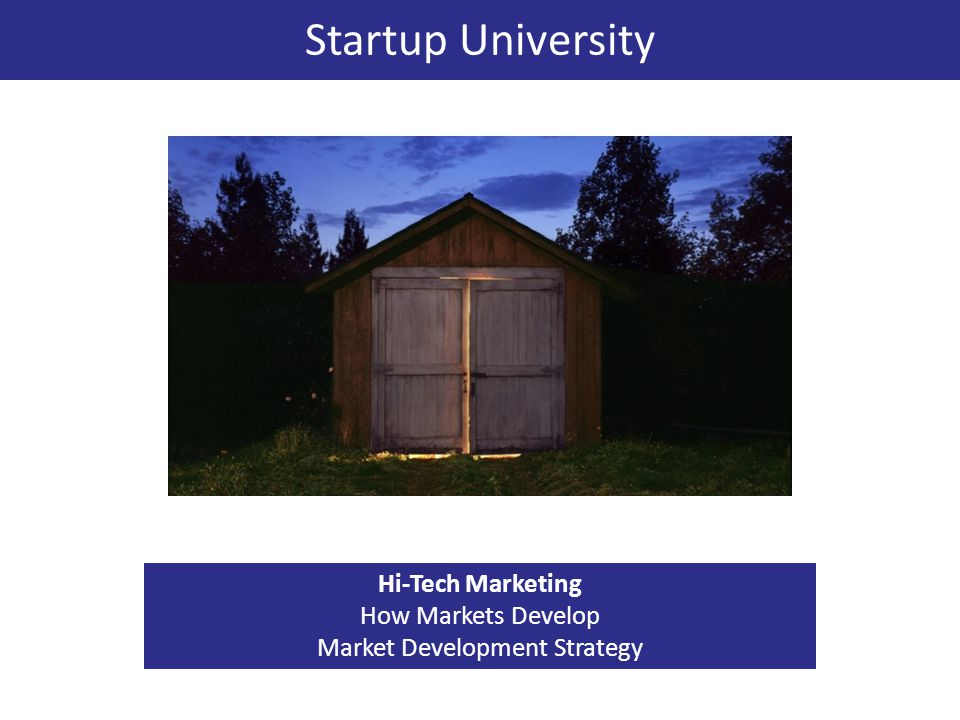 Startup University Hi-Tech Marketing How Markets Develop Market Development Strategy