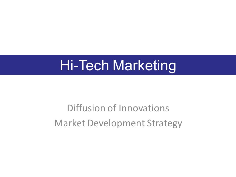 Hi-Tech Marketing Diffusion of Innovations Market Development Strategy