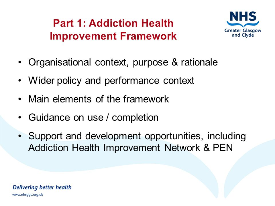 Mental Health Partnership: Health Improvement Roles MHP has overall governance role in relation to mental health, addictions, homelessness and learning disability Includes overseeing health improvement areas of mental health and addiction, hosting two dedicated Health Improvement Teams Also important role supporting, resourcing and enabling high quality, evidence-based approaches to addiction health improvement across whole system