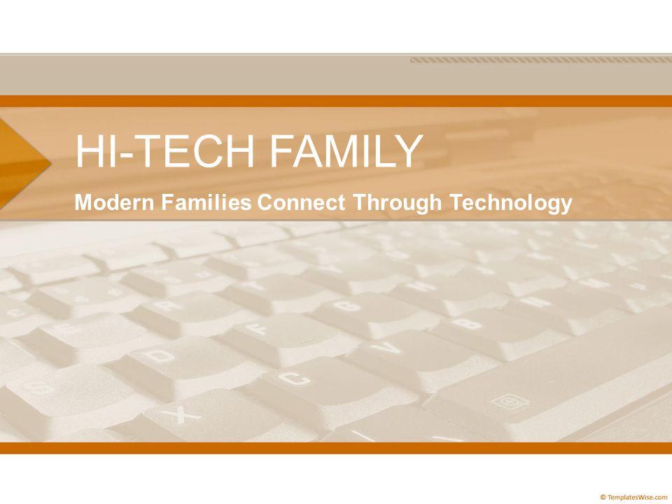 HI-TECH FAMILY Modern Families Connect Through Technology