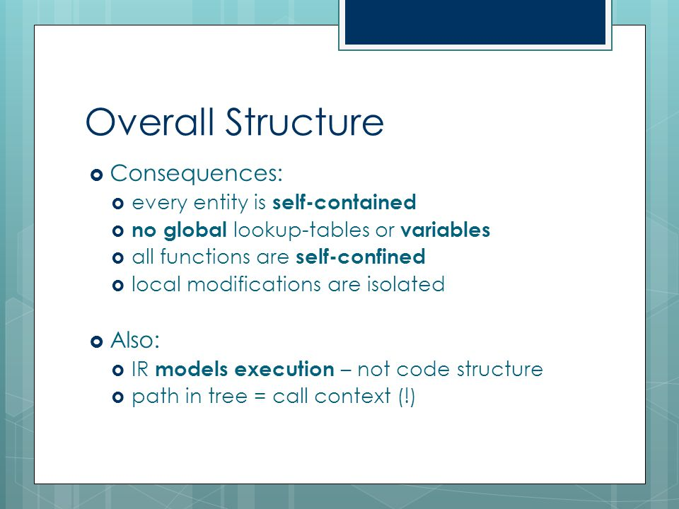 Overall Structure  Consequences:  every entity is self-contained  no global lookup-tables or variables  all functions are self-confined  local mo