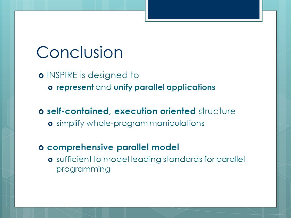 Conclusion  INSPIRE is designed to  represent and unify parallel applications  self-contained, execution oriented structure  simplify whole-progra