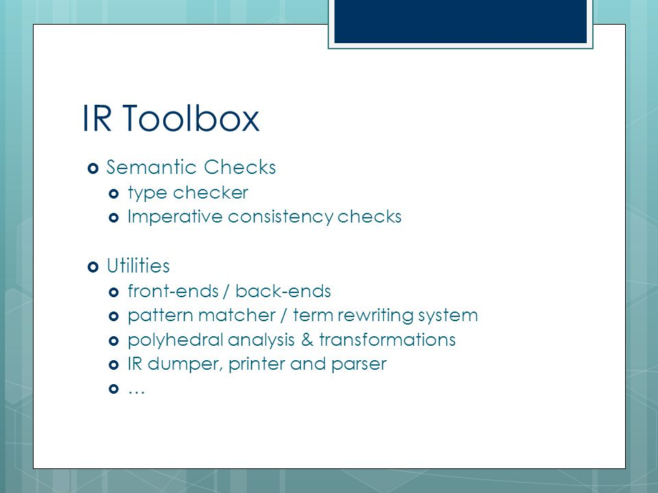 IR Toolbox  Semantic Checks  type checker  Imperative consistency checks  Utilities  front-ends / back-ends  pattern matcher / term rewriting sy