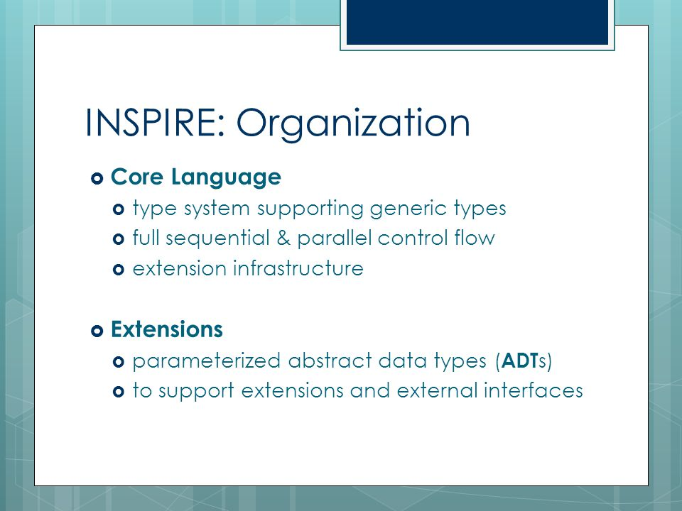 INSPIRE: Organization  Core Language  type system supporting generic types  full sequential & parallel control flow  extension infrastructure  Ex