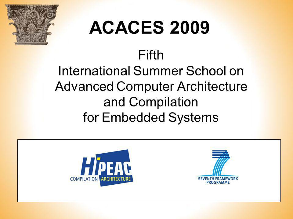 ACACES 2009 Fifth International Summer School on Advanced Computer Architecture and Compilation for Embedded Systems