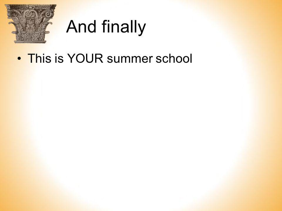 And finally This is YOUR summer school