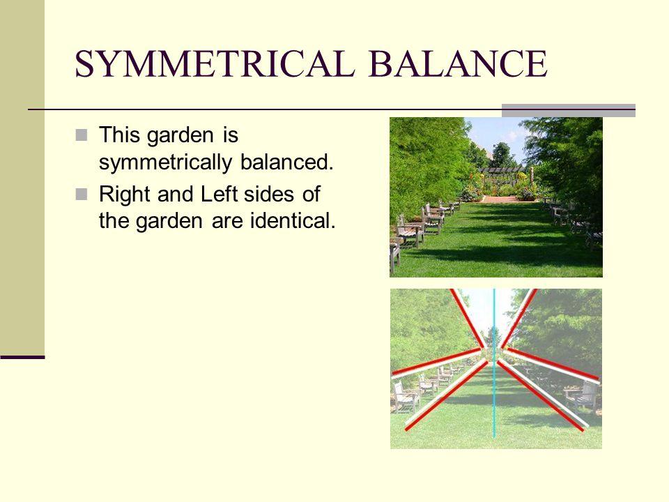 SYMMETRICAL BALANCE This garden is symmetrically balanced.