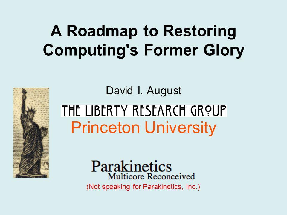 A Roadmap to Restoring Computing s Former Glory David I.