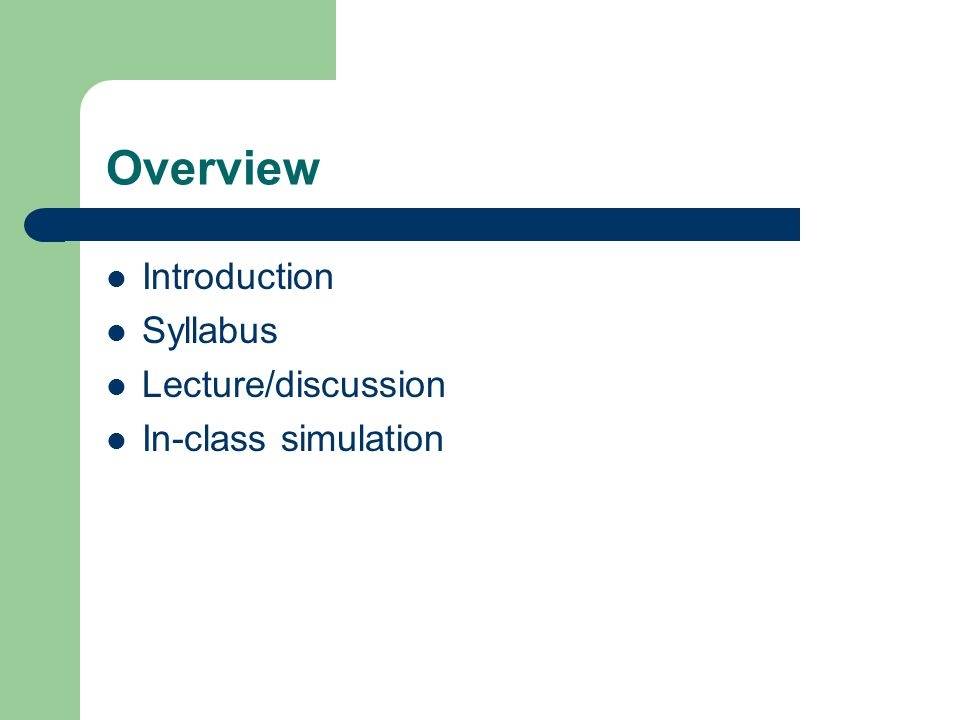 Overview Introduction Syllabus Lecture/discussion In-class simulation
