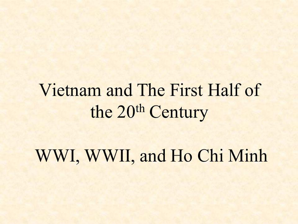Vietnam and The First Half of the 20 th Century WWI, WWII, and Ho Chi Minh