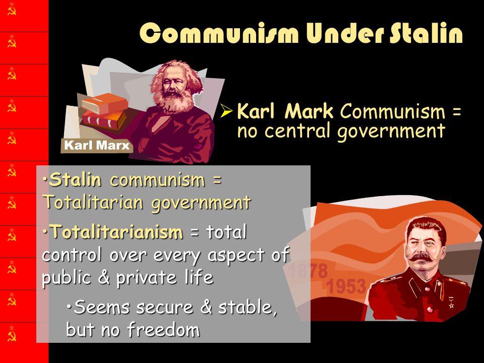 Communism Under Stalin  Karl Mark Communism = no central government Stalin communism = Totalitarian governmentStalin communism = Totalitarian governm