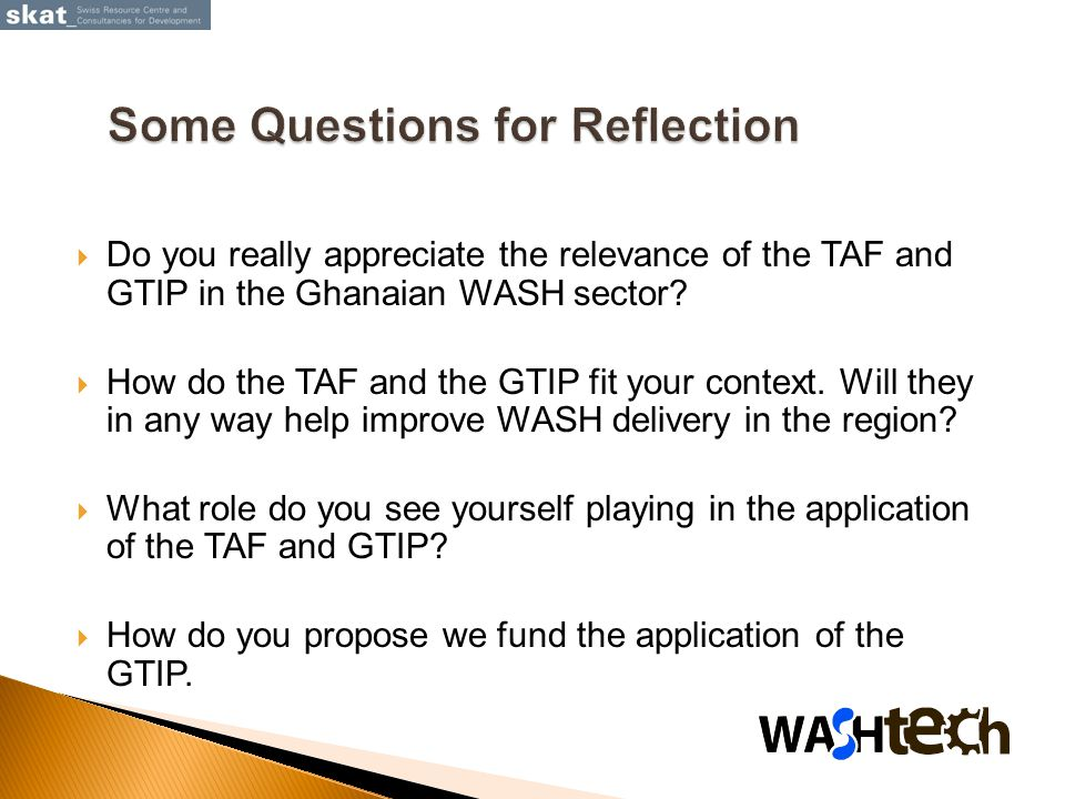  Do you really appreciate the relevance of the TAF and GTIP in the Ghanaian WASH sector.