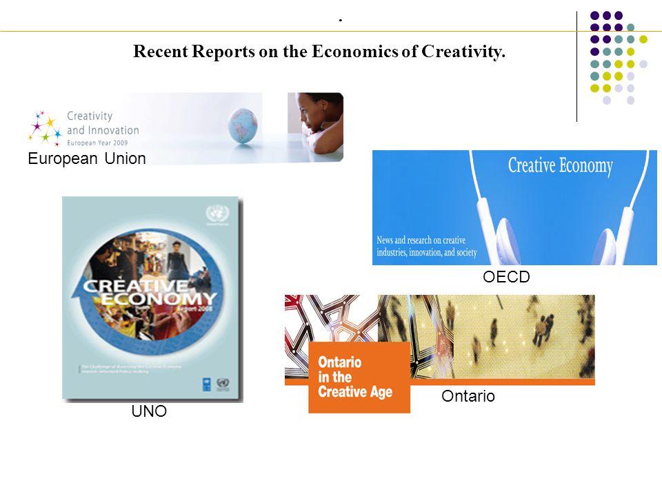 European Union UNO OECD. Ontario Recent Reports on the Economics of Creativity.