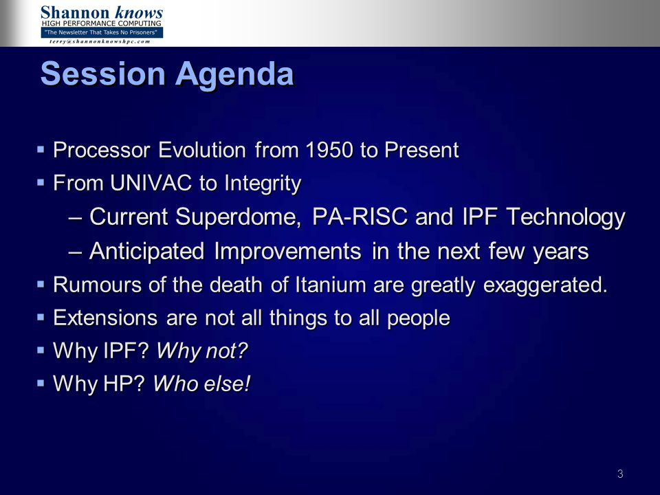 3 Session Agenda  Processor Evolution from 1950 to Present  From UNIVAC to Integrity –Current Superdome, PA-RISC and IPF Technology –Anticipated Improvements in the next few years  Rumours of the death of Itanium are greatly exaggerated.