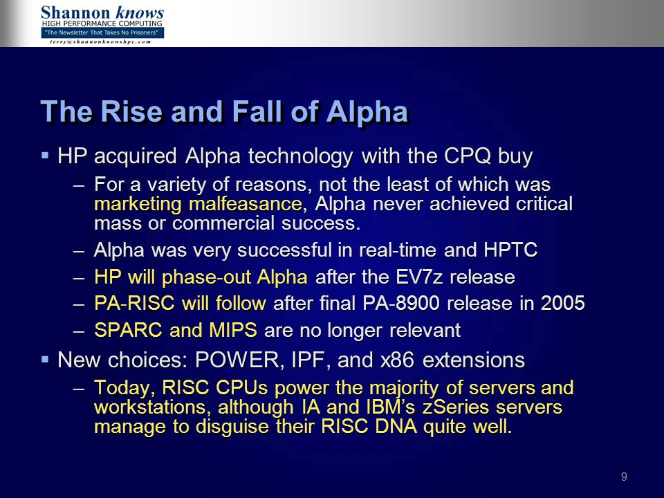 9 The Rise and Fall of Alpha  HP acquired Alpha technology with the CPQ buy –For a variety of reasons, not the least of which was marketing malfeasance, Alpha never achieved critical mass or commercial success.