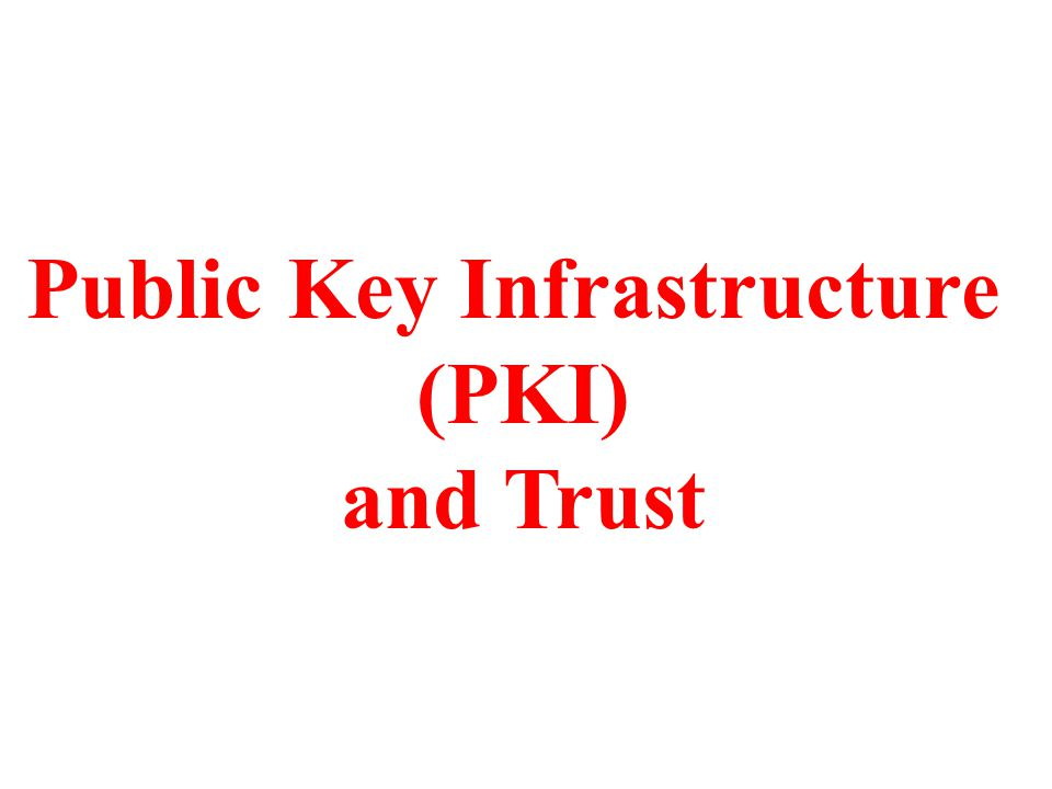 Public Key Infrastructure (PKI) and Trust